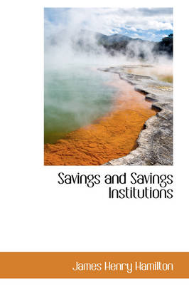Savings and Savings Institutions by James Henry Hamilton