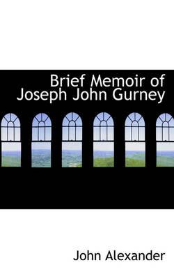 Brief Memoir of Joseph John Gurney by John, MD Alexander
