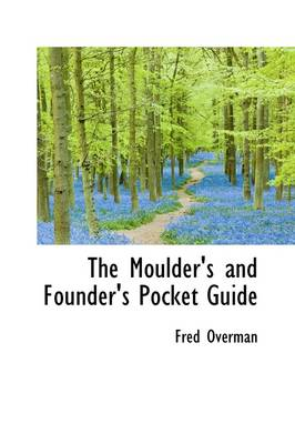 The Moulders and Founders Pocket Guide by Fred Overman