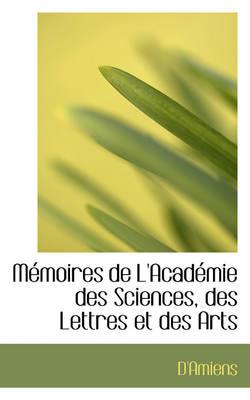 M Moires de L'Acad Mie Des Sciences, Des Lettres Et Des Arts by D'Amiens