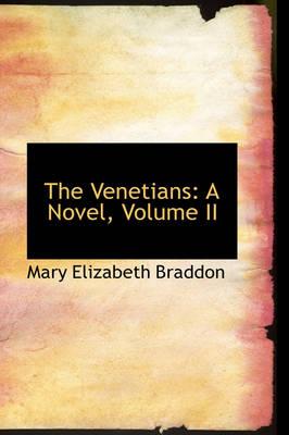 The Venetians A Novel, Volume II by Mary Elizabeth Braddon