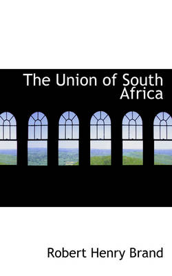 The Union of South Africa by Robert Henry Brand