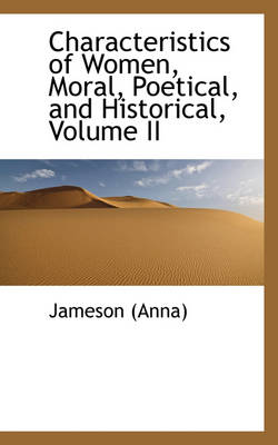 Characteristics of Women, Moral, Poetical, and Historical, Volume II by Anna Jameson, Jameson (Anna)