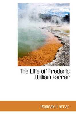 The Life of Frederic William Farrar by Reginald Farrar