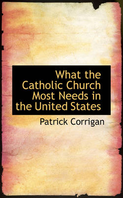 What the Catholic Church Most Needs in the United States by Patrick Corrigan