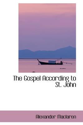 The Gospel According to St. John by Alexander MacLaren