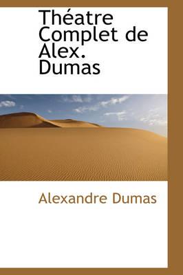 Th Atre Complet de Alex. Dumas by Alexandre Dumas