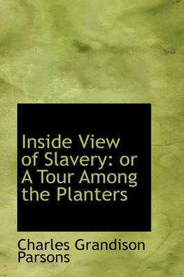Inside View of Slavery Or a Tour Among the Planters by Charles Grandison Parsons