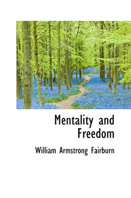 Mentality and Freedom by William Armstrong Fairburn
