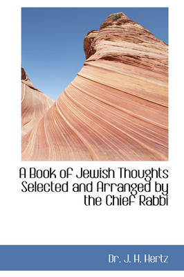 A Book of Jewish Thoughts Selected and Arranged by the Chief Rabbi by J H, Dr Hertz