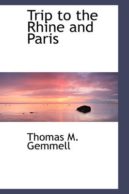 Trip to the Rhine and Paris by Thomas M Gemmell