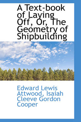 A Text-Book of Laying Off, Or, the Geometry of Shipbuilding by Edward Lewis Attwood