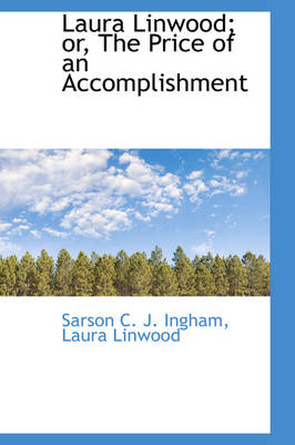 Laura Linwood; Or, the Price of an Accomplishment by Sarson C J Ingham