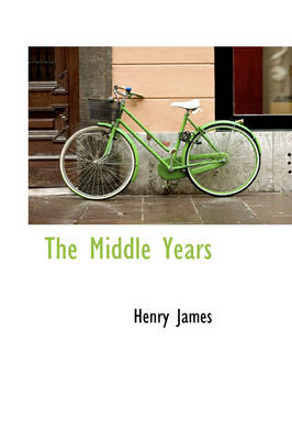 The Middle Years by Henry James
