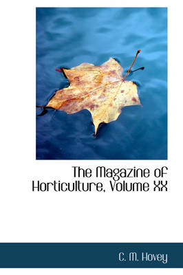 The Magazine of Horticulture, Volume XX by C M Hovey