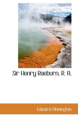 Sir Henry Raeburn, R. A. by Edward Pinnington