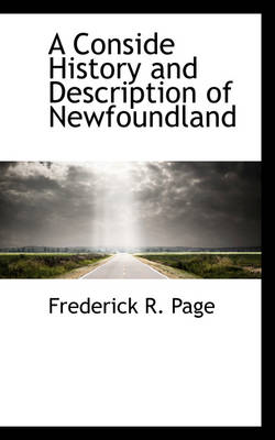 A Conside History and Description of Newfoundland by Frederick R Page