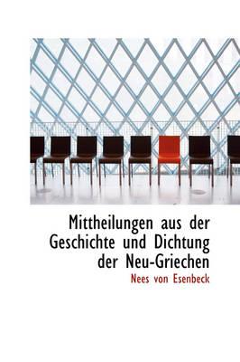 Mittheilungen Aus Der Geschichte Und Dichtung Der Neu-Griechen by Nees Von Esenbeck