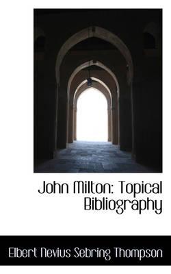 John Milton Topical Bibliography by Elbert Nevius Sebring Thompson