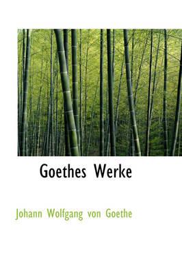 Goethes Werke by Johann Wolfgang Von Goethe