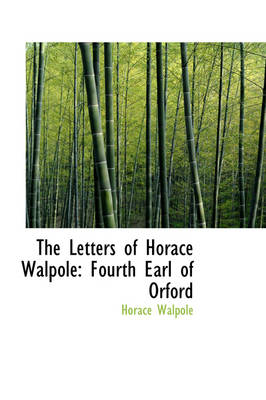 The Letters of Horace Walpole Fourth Earl of Orford by Horace Walpole