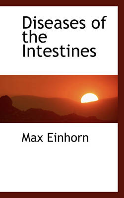 Diseases of the Intestines by Max Einhorn
