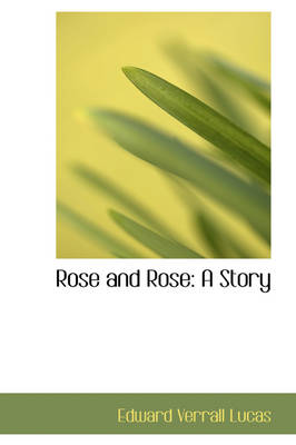 Rose and Rose A Story by Edward Verrall Lucas