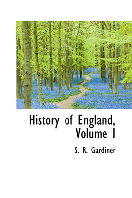 History of England, Volume I by S R Gardiner