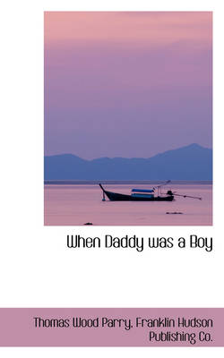 When Daddy Was a Boy by Thomas Wood Parry