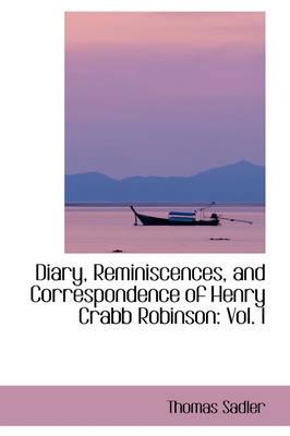 Diary, Reminiscences, and Correspondence of Henry Crabb Robinson Vol. I by Thomas Sadler