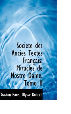 Soci T Des Ancies Textes Fran Ais Miracles de Nostre Dame, Tomo II by Gaston Bruno Paulin Paris