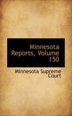 Minnesota Reports, Volume 150 by Minnesota Supreme Court