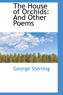 The House of Orchids And Other Poems by George Sterling