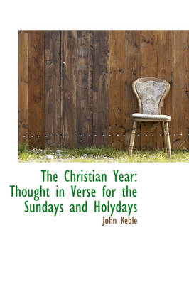 The Christian Year Thought in Verse for the Sundays and Holydays by John Keble