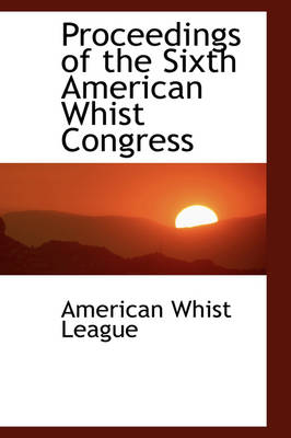 Proceedings of the Sixth American Whist Congress by American Whist League