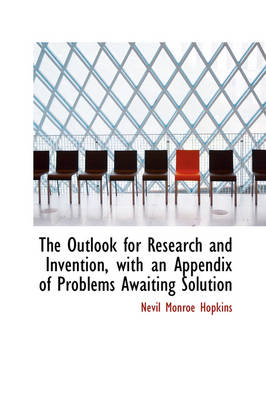 The Outlook for Research and Invention, with an Appendix of Problems Awaiting Solution by Nevil Monroe Hopkins