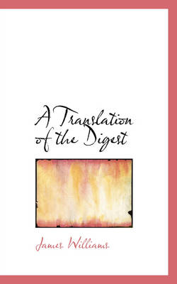 A Translation of the Digest by James (University of Oxford) Williams