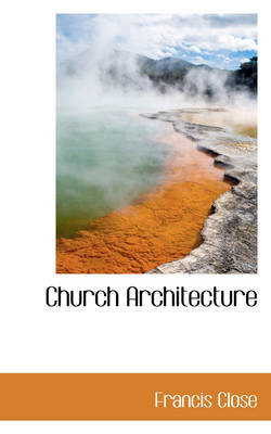 Church Architecture by Francis Close