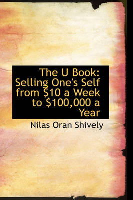 The U Book Selling One's Self from $10 a Week to $100,000 a Year by Nilas Oran Shively