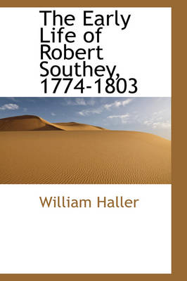 The Early Life of Robert Southey, 1774-1803 by William Haller