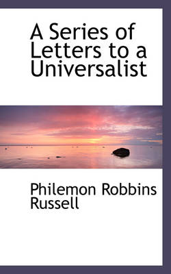 A Series of Letters to a Universalist by Philemon Robbins Russell