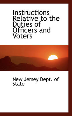 Instructions Relative to the Duties of Officers and Voters by New Jersey Dept of State