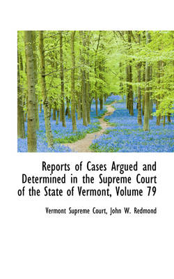 Reports of Cases Argued and Determined in the Supreme Court of the State of Vermont, Volume 79 by Vermont Supreme Court