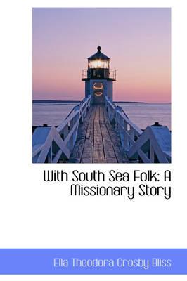 With South Sea Folk A Missionary Story by Ella Theodora Crosby Bliss