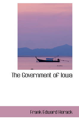 The Government of Iowa by Frank Edward Horack