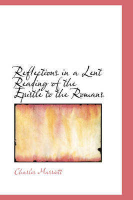 Reflections in a Lent Reading of the Epistle to the Romans by Charles Marriott