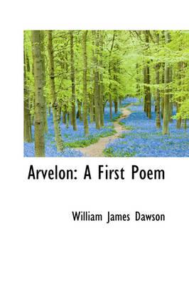 Arvelon A First Poem by William James Dawson