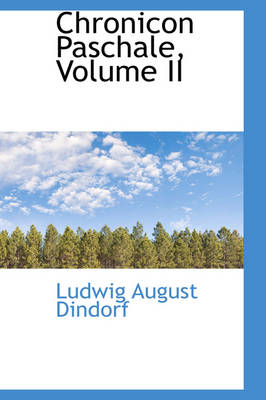 Chronicon Paschale, Volume II by Ludwig August Dindorf