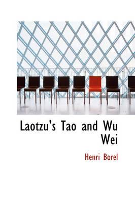 Laotzu's Tao and Wu Wei by Henri Borel