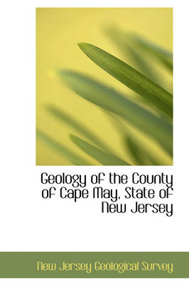 Geology of the County of Cape May, State of New Jersey by New Jersey Geological Survey